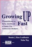Growing up Fast : Transitions to Early Adulthood of Inner-City Adolescent Mothers, Leadbeater, Bonnie J. Ross and Way, Niobe, 0415648157