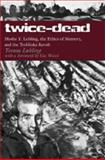 Twice-Dead : Moshe Y. Lubling, the Ethics of Memory, and the Treblinka Revolt, Lubling, Yoram, 0820488151