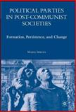 Political Parties in Post-Communist Societies : Formation, Persistence, and Change, Spirova, Maria, 1403978158