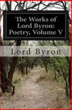 The Works of Lord Byron: Poetry, Volume V, Byron, 150044815X