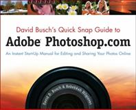 Adobe Photoshop.com : An Instant Start-Up Manual for Editing and Sharing Your Photos Online, Busch, David D. and Hilgraves, Rebekkah, 1598638157