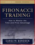 Fibonacci Trading : How to Master the Time and Price Advantage, Boroden, Carolyn, 007149815X