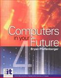 Computers in Your Future, Bryan Pfaffenberger and Roberta Baber, 0130898155
