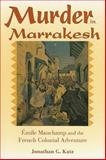Murder in Marrakesh : Émile Mauchamp and the French Colonial Adventure, Katz, Jonathan G., 0253348153