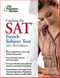 Cracking the SAT French Subject Test, 2011-2012 Edition, Princeton Review Staff, 0375428151