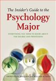The Insider's Guide to the Psychology Major : Everything You Need to Know about the Degree and Profession, Wegenek, Amira Rezec and Buskist, William, 1433808153