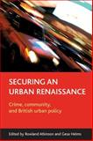 Securing an Urban Renaissance : Crime, Community and British Urban Policy, , 1861348150