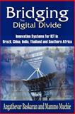 Bridging the Digital Divide : Innovations Systems for ICT in Brazil, China, India, Thailand and Southern Africa, Baskaran, Angathevar and Muchie, Mammo, 1905068158