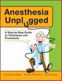 Anesthesia Unplugged : A Step-by-Step Guide to Techniques and Procedures, Gallagher, Christopher and Martinez-Ruiz, Ricardo, 0071458166