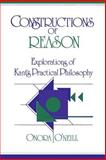 Constructions of Reason : Explorations of Kant's Practical Philosophy, O'Neill, Onora, 0521388163