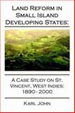 Land Reform in Small Island Developing States : Case Study on St. Vincent, West Indies, 1890-2000, John, Karl, 1589398165