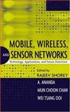 Mobile, Wireless, and Sensor Networks : Technology, Applications, and Future Directions, Shorey, Rajeev, 0471718165