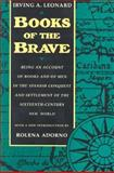 Books of the Brave : Being an Account of Books and of Men in the Spanish Conquest and Settlement of the Sixteenth-Century New World, Leonard, Irving A., 0520078160