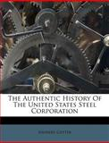 The Authentic History of the United States Steel Corporation, Arundel Cotter, 1286038162
