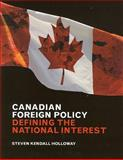 Canadian Foreign Policy : Defining the National Interest, Holloway, Steven Kendall, 1551118165