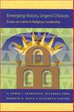 Emerging Voices, Urgent Choices : Essays on Latino/A Religious Leadership, Hernandez, Edwin I. and Davis, Kenneth G., 9004148167