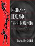 Mechanics, Heat, and the Human Body : An Introduction to Physics, Goldick, Howard D., 0139228160