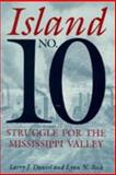 Island No. 10 : Struggle for the Mississippi Valley, Daniel, Larry J. and Bock, Lynn N., 0817308164