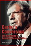 Carter's Conversion : The Hardening of American Defense Policy, Auten, Brian J., 0826218164