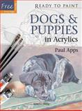 Dogs and Puppies in Acrylics, Paul Apps, 1844488160