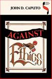 Against Ethics : Contributions to a Poetics of Obligation with Constant Reference to Deconstruction, Caputo, Don D. and Caputo, John D., 0253208165