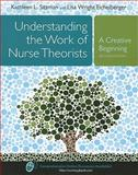 Understanding the Work of Nurse Theorists : A Creative Beginning, Sitzman, Kathleen and Eichelberger, Lisa Wright, 0763778168