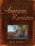 The Real History of the American Revolution, Alan Axelrod, 1402768168