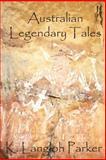 Australian Legendary Tales, K. Parker, 1478318163