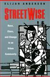 Streetwise : Race, Class, and Change in an Urban Community, Anderson, Elijah, 0226018164