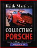 Keith Martin on Collecting Porsche, Keith Martin and Jim Schrager, 0760318166