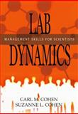 Lab Dynamics : Management Skills for Scientists, Cohen, Carl M. and Cohen, Suzanne L., 0879698160