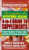 Prescription for Nutritional Healing A-Z, James F. Balch and Phyllis A. Balch, 0895298163
