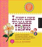 I Just Like to Make Things, Lilla Rogers, 1592538169