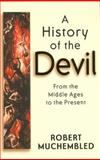 A History of the Devil : From the Middle Ages to the Present, Muchembled, Robert, 0745628168