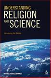 Understanding Religion and Science : Introducing the Debate, Barnes, Michael Horace, 1441118160