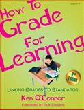 How to Grade for Learning : Linking Grades to Standards, O'Connor, Ken, 1575178168