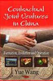 Contractual Joint Ventures in China : Formation, Evolution and Operation, Wang, Yue, 160456816X