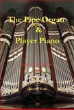 The Pipe Organ and Player Piano - Construction, Repair, and Tuning, Oliver C. Faust, 192914816X