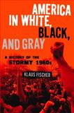 America in White, Black, and Gray, Klaus P. Fischer, 0826418163