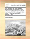 The Works of Mr John Oldham, Together with His Remains in Two Volumes to This Edition Are Added, Memoirs of His Life, and Explanatory Notes Ado, John Oldham, 1140768166