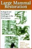 Large Mammal Restoration : Ecological and Sociological Challenges in the 21st Century, , 1559638168