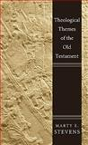 Theological Themes of the Old Testament, Marty E. Stevens, 1606088165