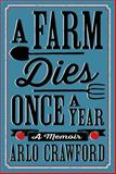 A Farm Dies Once a Year, Arlo Crawford, 080509816X
