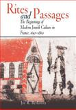 Rites and Passages : Beginnings of Modern Jewish Culture in France, 1650-1860, Berkovitz, Jay R., 0812238168
