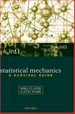 Statistical Mechanics : A Survival Guide, Glazer, A. M. and Wark, J. S., 0198508166