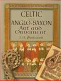 Celtic and Anglo-Saxon Art and Ornament, J. O. Westwood, 0486458164