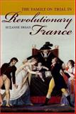The Family on Trial in Revolutionary France, Desan, Suzanne, 0520248163