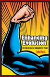 Enhancing Evolution - the Ethical Case for Making Better People, Harris, John, Jr., 0691148163