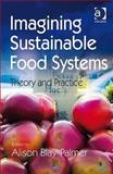 Imagining Sustainable Food Systems : Theory and Practice, , 0754678164