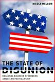 The State of Disunion : Regional Sources of Modern American Partisanship, Mellow, Nicole, 0801888166